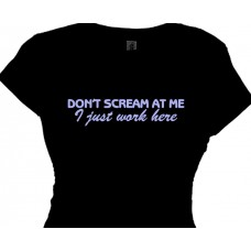 Don't Scream at Me! I just work here